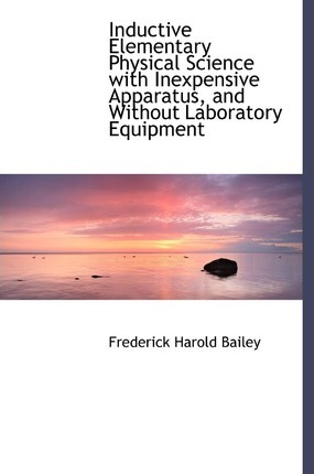 Inductive Elementary Physical Science with Inexpensive Apparatus, and Without Laboratory Equipment