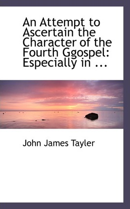 An Attempt to Ascertain the Character of the Fourth Ggospel