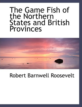 The Game Fish of the Northern States and British Provinces