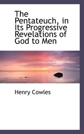 The Pentateuch, in Its Progressive Revelations of God to Men