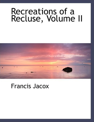 Recreations of a Recluse, Volume II