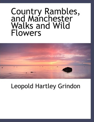 Country Rambles, and Manchester Walks and Wild Flowers