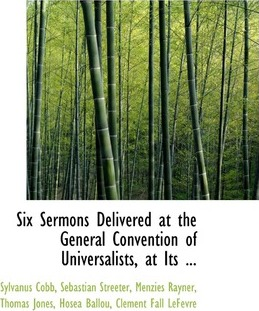 Six Sermons Delivered at the General Convention of Universalists, at Its ...