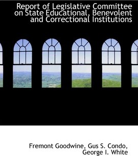 Report of Legislative Committee on State Educational, Benevolent and Correctional Institutions