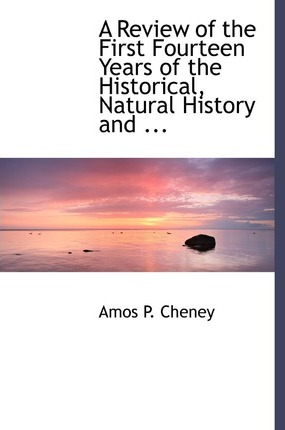 A Review of the First Fourteen Years of the Historical, Natural History and ...