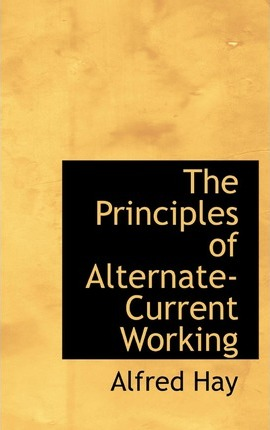 The Principles of Alternate-Current Working