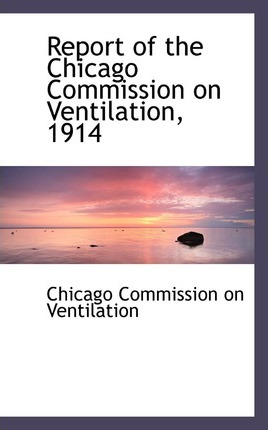 Report of the Chicago Commission on Ventilation, 1914