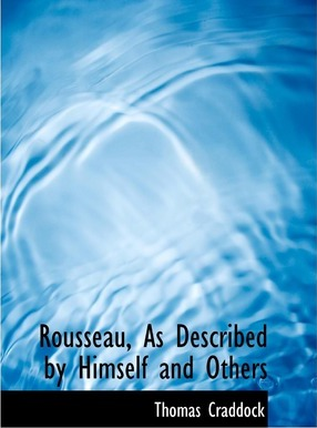 Rousseau, as Described by Himself and Others