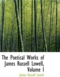 The Poetical Works of James Russell Lowell, Volume I