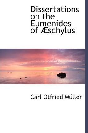 Dissertations on the Eumenides of a Schylus