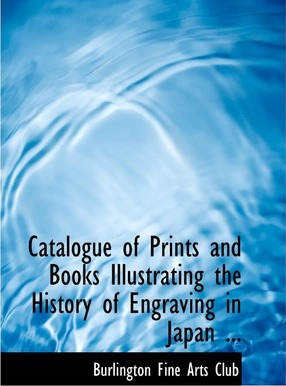 Catalogue of Prints and Books Illustrating the History of Engraving in Japan