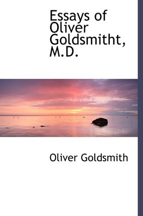 Essays of Oliver Goldsmitht, M.D.
