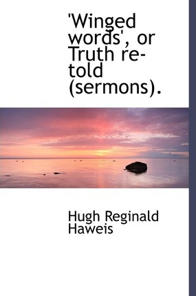 Winged Words', or Truth Re-Told (Sermons).