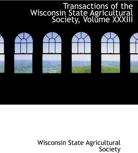 Transactions of the Wisconsin State Agricultural Society, Volume XXXIII