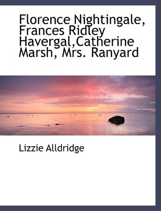Florence Nightingale, Frances Ridley Havergal, Catherine Marsh, Mrs. Ranyard