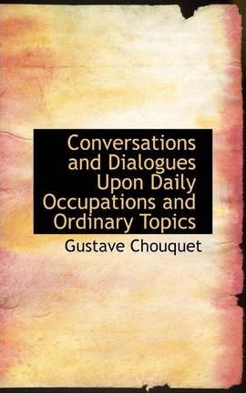 Conversations and Dialogues Upon Daily Occupations and Ordinary Topics