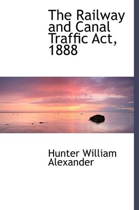 The Railway and Canal Traffic ACT, 1888