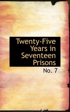 Twenty-Five Years in Seventeen Prisons