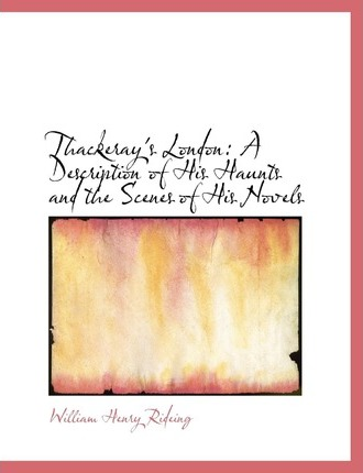 Thackeray's London  A Description of His Haunts and the Scenes of His Novels (Large Print Edition)
