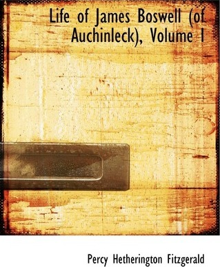 Life of James Boswell (of Auchinleck), Volume I
