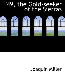 49, the Gold-Seeker of the Sierras