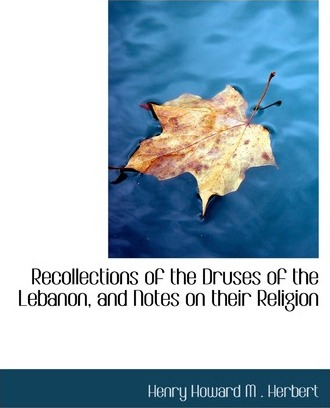 Recollections of the Druses of the Lebanon, and Notes on Their Religion