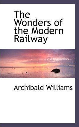 The Wonders of the Modern Railway