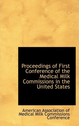 Proceedings of First Conference of the Medical Milk Commissions in the United States