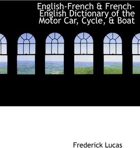 English-French a French-English Dictionary of the Motor Car, Cycle, a Boat