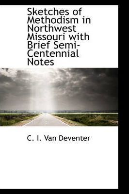 Sketches of Methodism in Northwest Missouri with Brief Semi-Centennial Notes