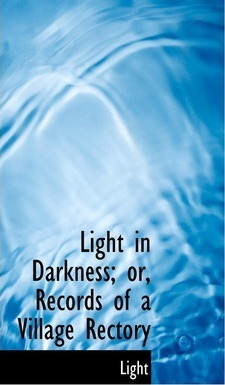 Light in Darkness; Or, Records of a Village Rectory