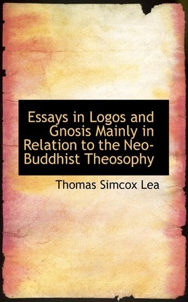 Essays in Logos and Gnosis Mainly in Relation to the Neo-Buddhist Theosophy