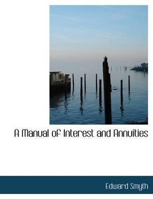 A Manual of Interest and Annuities