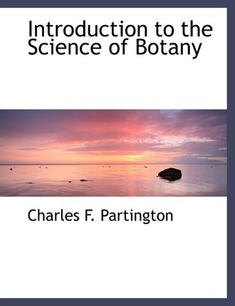 Introduction to the Science of Botany