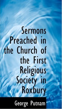 Sermons Preached in the Church of the First Religious Society in Roxbury