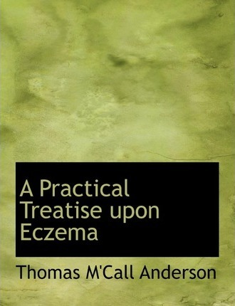 A Practical Treatise Upon Eczema