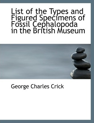 List of the Types and Figured Specimens of Fossil Cephalopoda in the British Museum