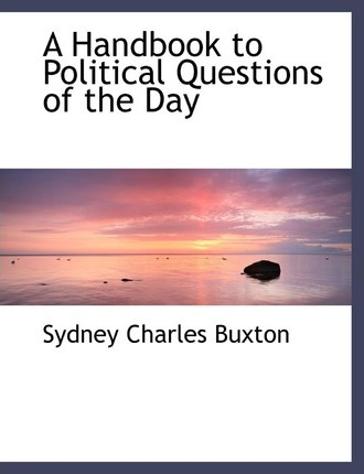 A Handbook to Political Questions of the Day