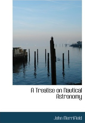 A Treatise on Nautical Astronomy