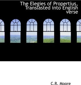 The Elegies of Propertius, Translasted Into English Verse