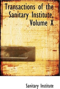 Transactions of the Sanitary Institute, Volume X