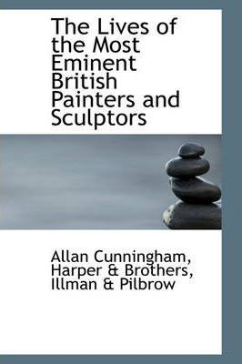 The Lives of the Most Eminent British Painters and Sculptors
