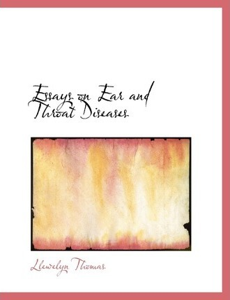 Essays on Ear and Throat Diseases