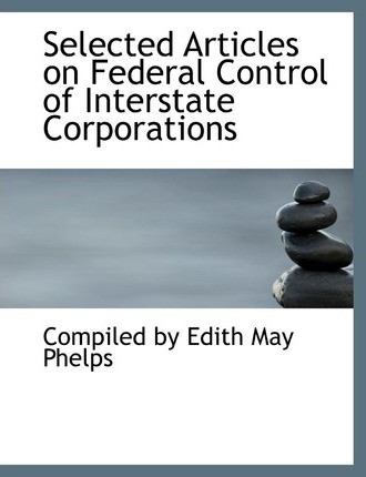 Selected Articles on Federal Control of Interstate Corporations