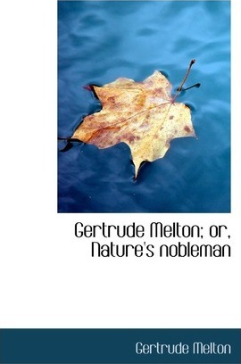 Gertrude Melton; Or, Nature's Nobleman