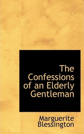 The Confessions of an Elderly Gentleman