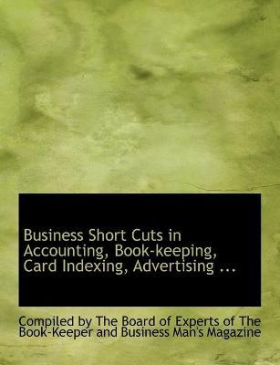 Business Short Cuts in Accounting, Book-Keeping, Card Indexing, Advertising ...