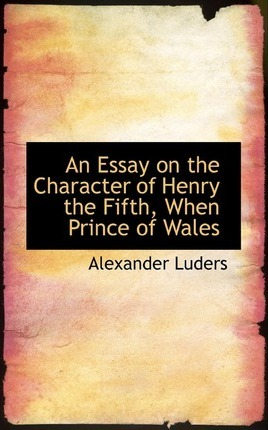 An Essay on the Character of Henry the Fifth