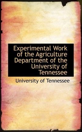 Experimental Work of the Agriculture Department of the University of Tennessee