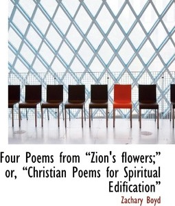 Four Poems from a Zion's Flowers;a Or, a Christian Poems for Spiritual Edificationa